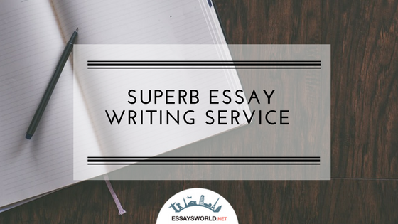 Superb Essay Writing Service from Expert Writers of EssaysWorld.net