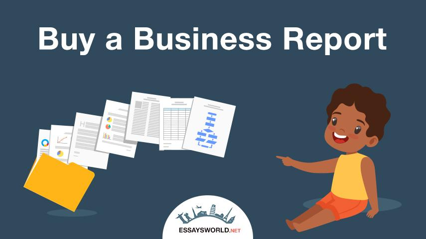 Buy a Business Report: You Can Always Count on EssaysWorld.net
