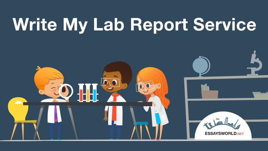 Write My Lab Report Service - Custom Academic Writing from EssaysWorld.net