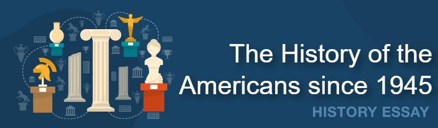 The History of the Americans since 1945 Essay Sample