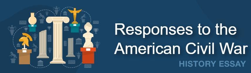 American Civil War Responses Essay Sample