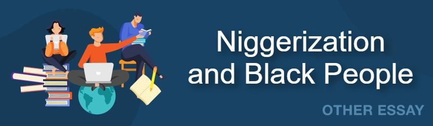 Niggerization Essay Sample