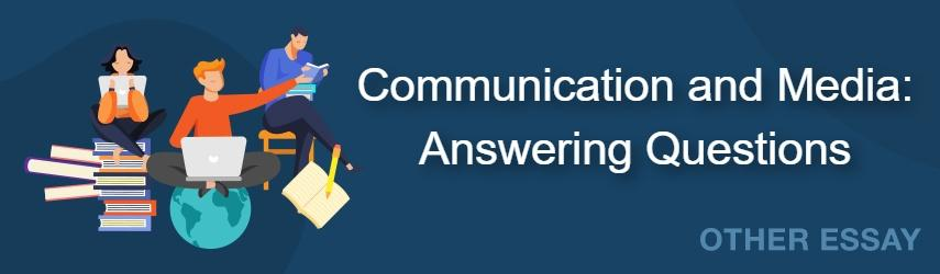 Communication and Media: Answering and Questions Sample