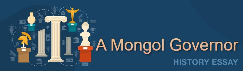 A Mongol Governor | Free Essay Example