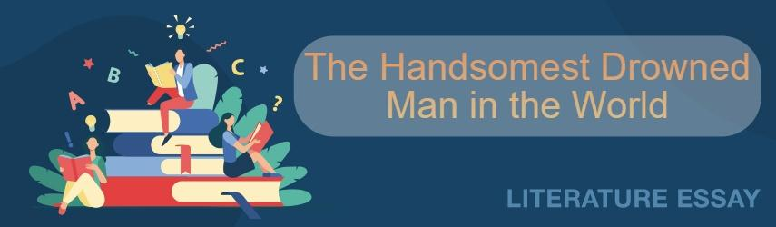 The Handsomest Drowned Man in the World Essay Sample