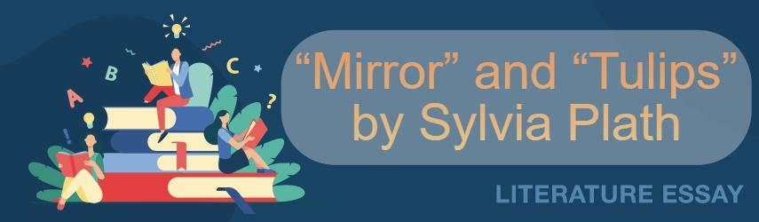 "Comparing ""Mirror"" and ""Tulips"" by Sylvia Plath"