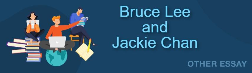 Compare and Contrast Two Chinese Actors - Bruce Lee and Jackie Chan