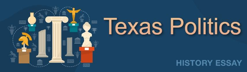 Read an Essay Sample on Texas Politics from EssaysWorld.net
