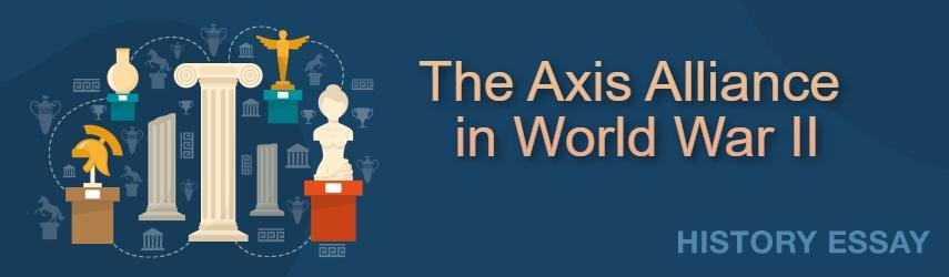 The Axis Alliance in World War II | Free Essay Example