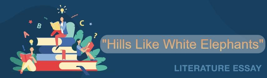 """Hills Like White Elephants""Lliterary Analysis"