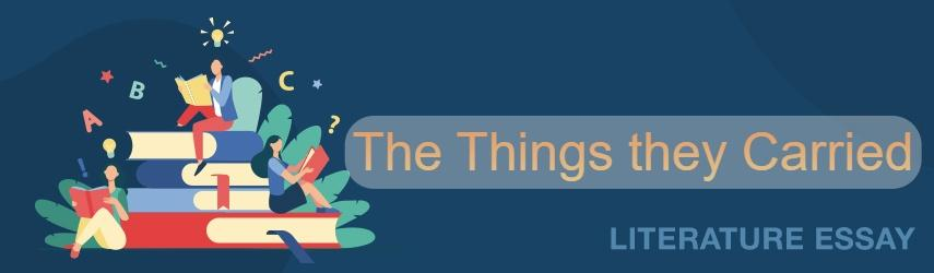 """Critique Essay of the Book """"The Thing They Carried by Tim O'Brien"""