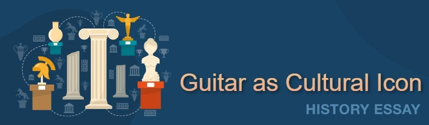 Guitar as Cultural Icon | Free Essay Example