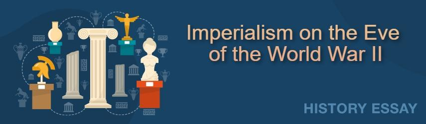 Essay Sample on Imperialism on the Eve of the World War II