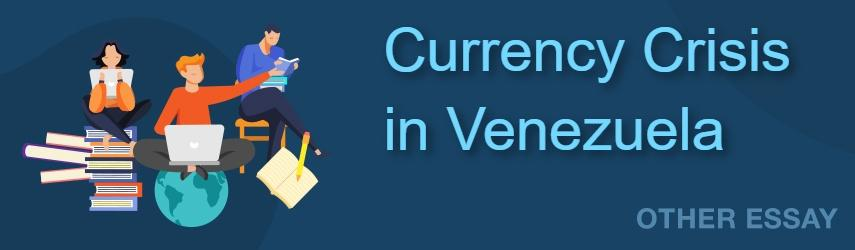 The Recent Currency Crisis in Venezuela