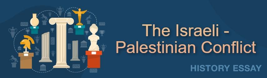 The Israeli - Palestinian Conflict Essay Sample