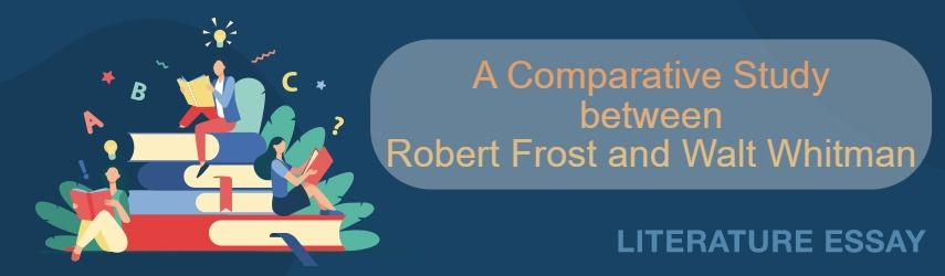 A Comparative Study between Robert Frost and Walt Whitman | Best Essay Service Here