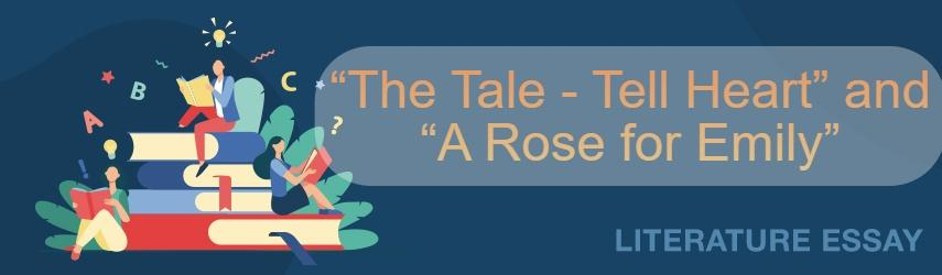 """The Tale-Tell Heart"" and ""A Rose for Emily"" 