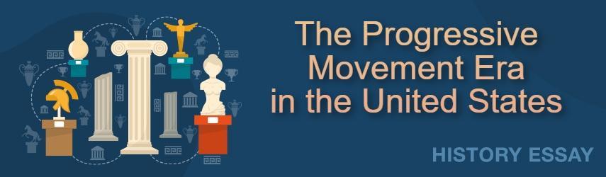 The Progressive Movement Era in the United States | Essay sample