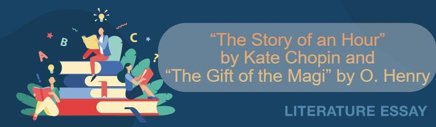 "Compared ""The Story of an Hour"" by Kate Chopin  and ""The Gift of the Magi"" by O. Henry"