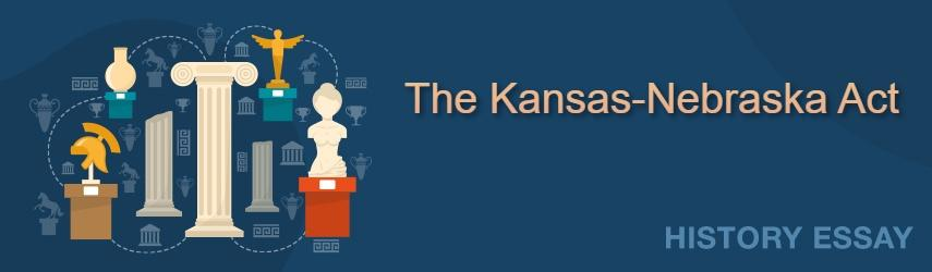 Essay Sample on the Kansas-Nebraska Act by EssaysWorld.net