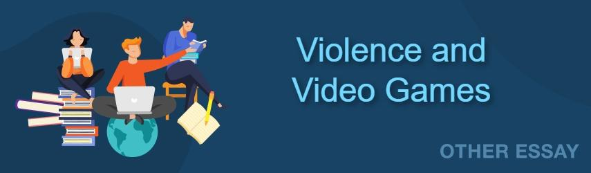 Violence and Video Games | EssaysWorld.net
