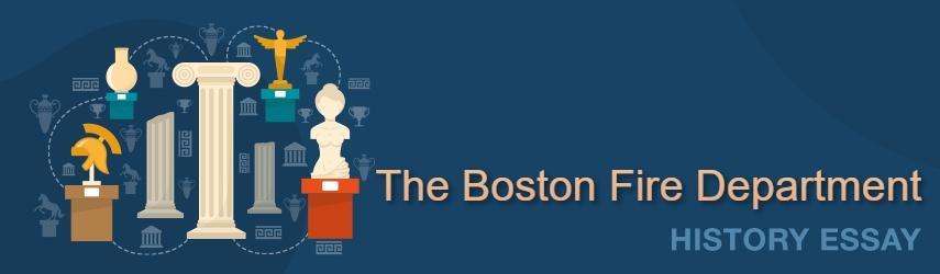 The Boston Fire Department | EssaysWorld.net