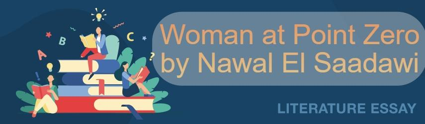 Literary Analysis of Woman at Point Zero by Nawal El Saadawi