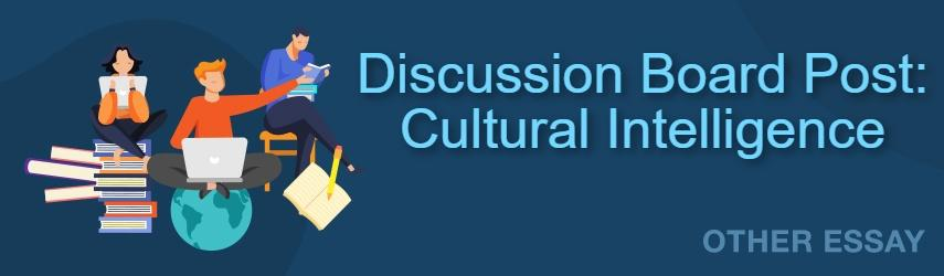 Cultural Intelligence - Discussion Board Post