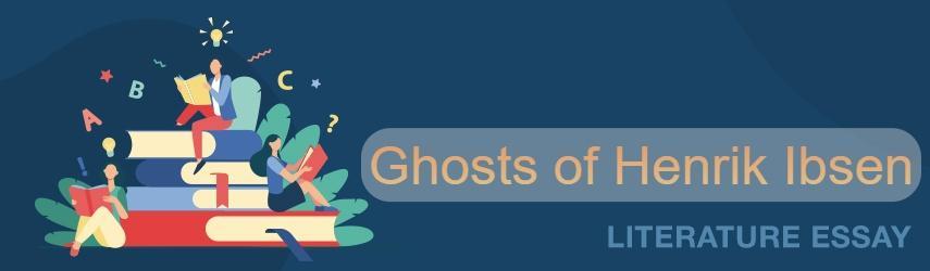 Ghosts by Henrik Ibsen Essay Sample