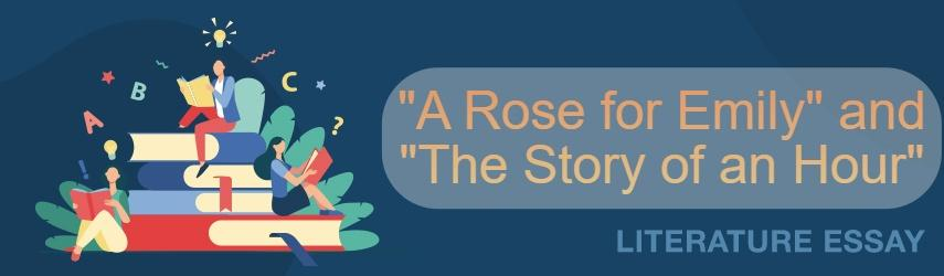 Differences and Similarities between A Rose for Emily and The Story of an Hour