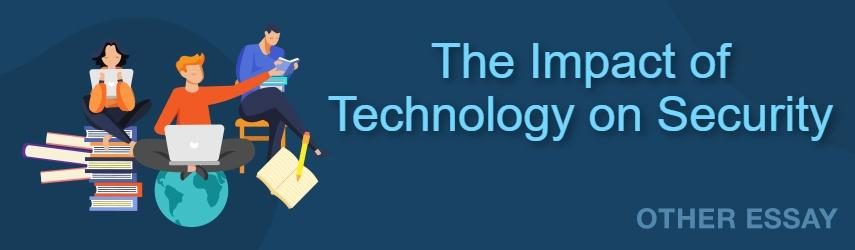 The Impact of Technology on Security | Best Essay Writing Service Here