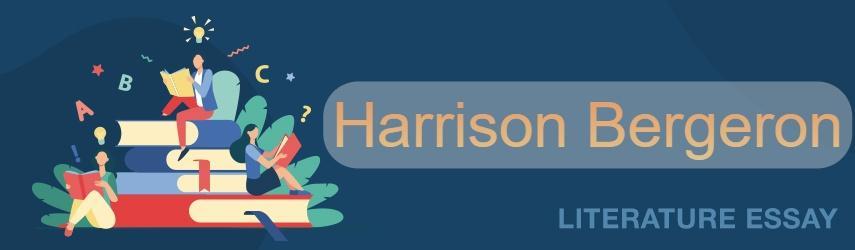 Harrison Bergeron Literary Analysis