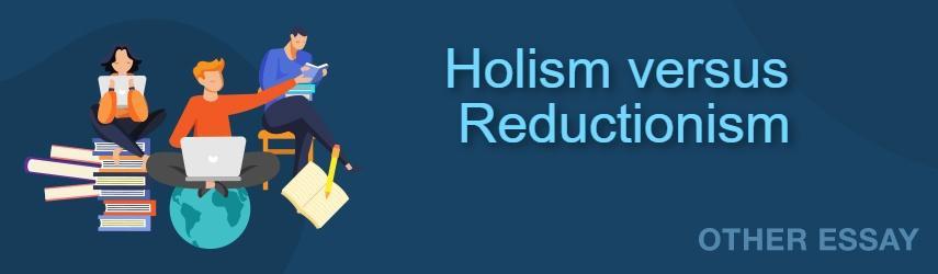 Holism versus Reductionism Essay Sample