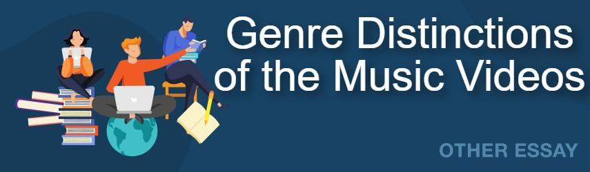 Genre Distinctions of the Music Videos Essay Sample