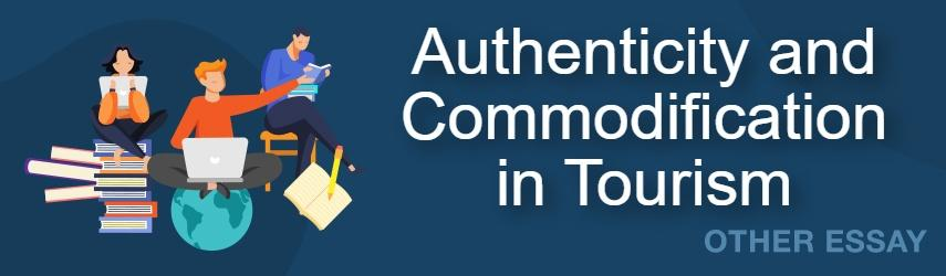 Authenticity and Commodification in Tourism Essay Sample