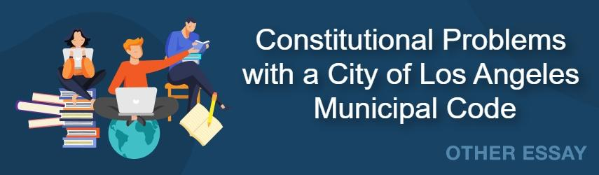 Constitutional Problems with a City of Los Angeles Municipal Code Essay