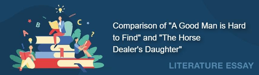 """A Literary Comparison of """"A Good Man is Hard to Find"""" and """"The Horse Dealer's Daughter"""""""