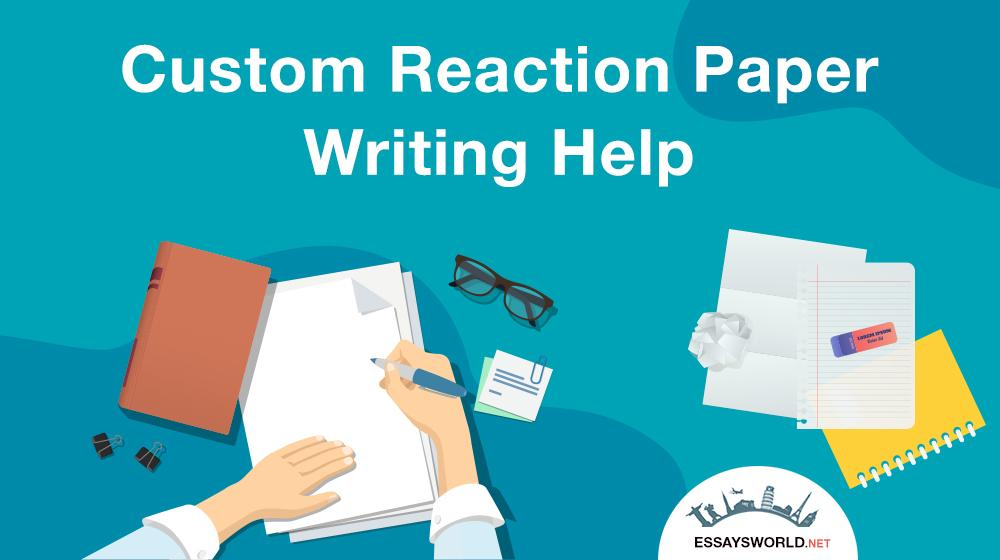 Custom Reaction Paper Writing Help
