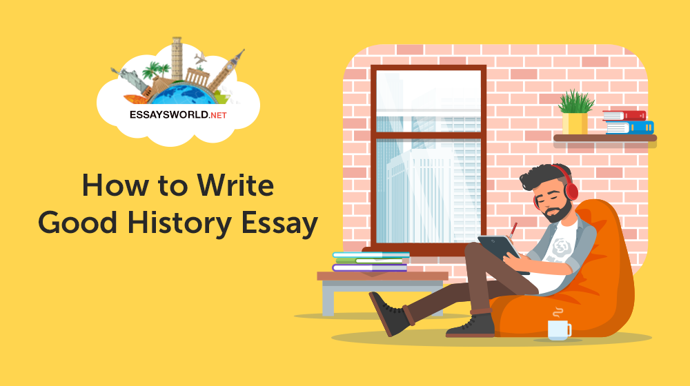 How to Write Good History Essay: A Workable Step-by-Step Guide