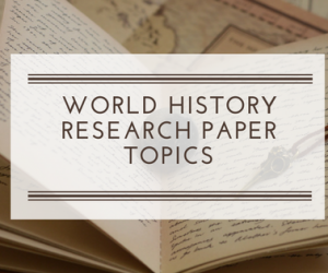 Exclusive World History Research Paper Topics