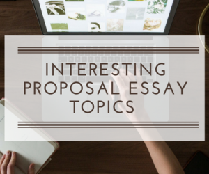 Interesting Proposal Essay Topics
