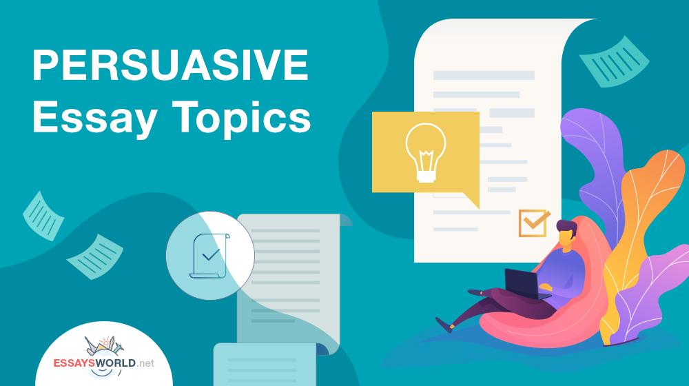 Persuasive Essay Topics and Writing Process