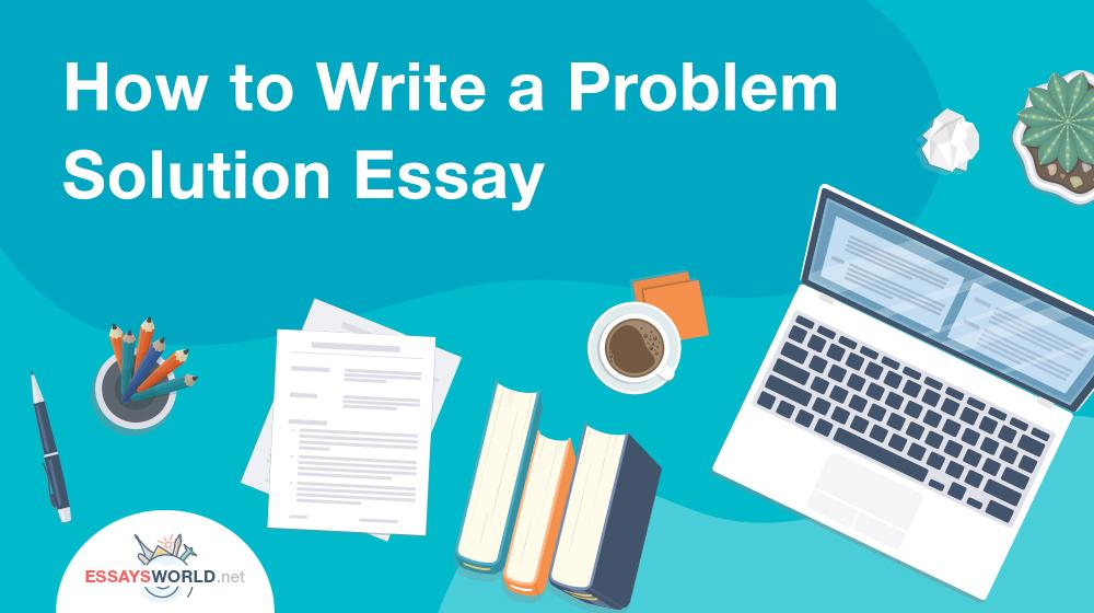 How to Write a Problem Solution Essay
